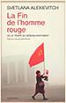 Svetlana Alexievitch. La Fin de l'homme rouge.Actes Sud. Paris. 2013