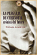 Svetlana Aleksiévich. La plegaria de Chernóbyl: Crónica del futuro. Casiopea. Barselona. 2002