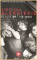 Svetlana Aleksievic. Gli ultimi testimoni. Poket. Bompiani. Milano. 2017 (italian edition)