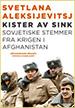 Svetlana Aleksijevitsj. Kister av sink. Sovjetiske stemmer fra krigen i Afghanistan. Kagge Forlag. Oslo. 2015 (norwegian edition)