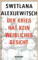 Swetlana Alexijewitsch. Der Krieg hat kein weibliches Gesicht.Suhrkamp Taschenbuch. Berlin. 2015(german edition)