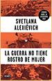 Svetlana Alexiévich. La guerra no tiene rostro de mujer.Debate, Barselona. 2015