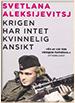 Svetlana Aleksijevitsj. Krigen har intet kvinnelig ansikt. Kagge Forlag. Oslo. 2014