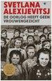 """Svetlana Alexijevitsj. De oorlog heeft geen vrouwengezicht. Amsterdam/Antwerpen. 2016"""""""