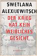 Swetlana Alexijewitsch. Der Krieg hat kein weibliches Gesicht.Hanser Berlin. Berlin. 2013.